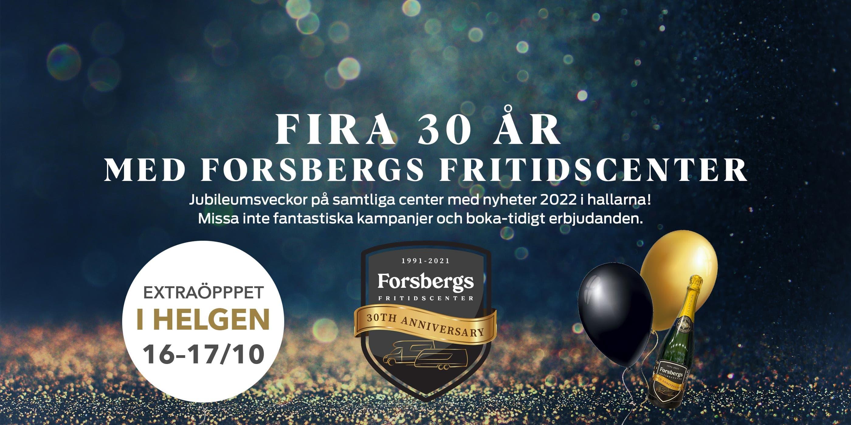 FIRA 30 ÅR MED FORSBERGS FRITIDSCENTER Jubileumsveckor på samtliga center med nyheter 2022 i hallarna! Missa inte fantastiska erbjudanden och boka-tidigt erbjudanden.